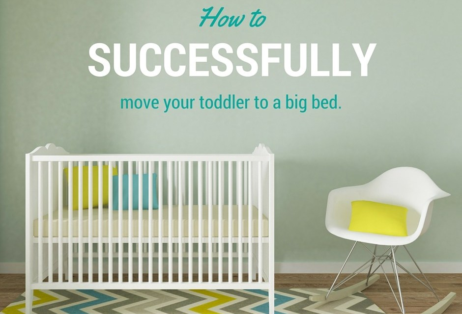 HOW TO SUCCESSFULY MOVE YOUR TODDLER TO A BIG BED